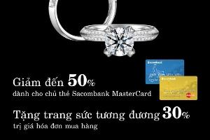 Giảm đến 50% tại THẾ GIỚI KIM CƯƠNG cho thẻ Sacombank Mastercard