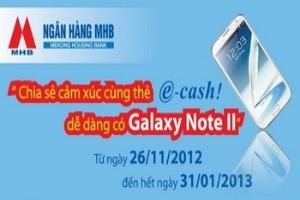 Chia sẻ cảm xúc cùng thẻ e-cash nhận ngay Galaxy Note II