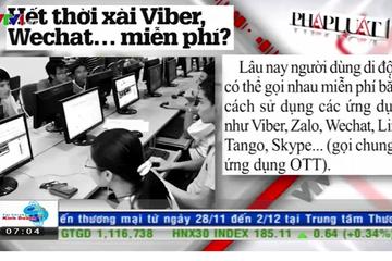 Tài chính kinh doanh sáng 18/11: Hết thời dùng Viber, Zalo... miễn phí