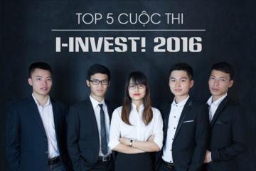 Lộ diện 5 gương mặt tài năng của Chung kết I-INVEST! 2016