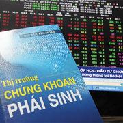 Thị trường chứng khoán phái sinh dự kiến mở cửa ngay trong tháng 6