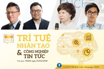 Chiều nay diễn ra NDH Talk 07 chủ đề 'Trí tuệ nhân tạo & Công nghiệp tin tức'