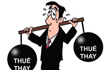 Thiệt thòi chuyện 'gánh' thuế thay