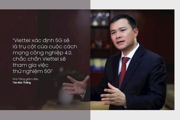 Sếp Viettel: 'Chúng tôi sẽ cung cấp thử nghiệm dịch vụ 5G trong quý III/2019 tại Hà Nội và TP HCM'