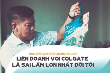 Ông chủ Kem đánh răng Dạ Lan: Liên doanh với Colgate là sai lầm lớn nhất đời tôi