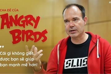 Cha đẻ của Angry Birds: 'Cái gì không giết được bạn sẽ giúp bạn mạnh mẽ hơn'