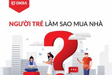 DKRA Việt Nam: Người trẻ làm sao mua nhà?