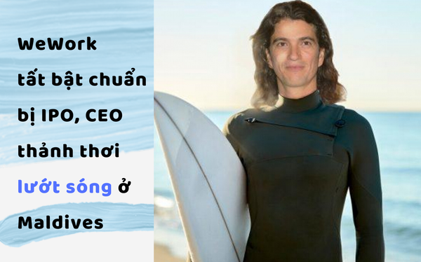 Trong khi WeWork gấp rút chuẩn bị IPO, Adam Neumann lại đang bận... lướt sóng ở Maldives
