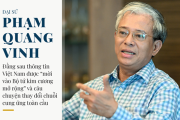 Đại sứ Phạm Quang Vinh: Đằng sau thông tin Việt Nam được 'mời vào Bộ tứ kim cương mở rộng' và câu chuyện thay đổi chuỗi cung ứng toàn cầu
