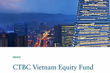 Quỹ mới từ Đài Loan được cam kết 160 triệu USD, ưu tiên ngành tiêu dùng, tài chính và bất động sản