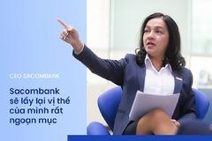 CEO Sacombank: 'Chúng tôi sẽ trở lại nhóm đầu ngoạn mục'