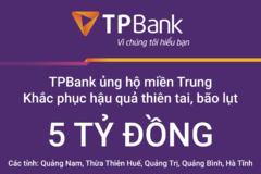 TPBank hỗ trợ các tỉnh miền Trung 5 tỷ đồng khắc phục thiên tai