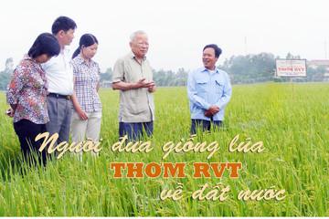 Người đưa giống lúa thơm RVT về đất nước