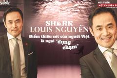 Shark Louis Nguyễn: Điểm thiếu sót của người Việt là ngại 'đụng chạm'