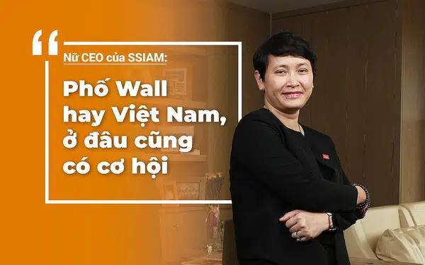 Nữ CEO của SSIAM: Phố Wall hay Việt Nam, ở đâu cũng có cơ hội