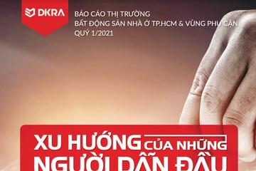 DKRA: Báo cáo thị trường bất động sản nhà ở TP HCM và vùng phụ cận quý I/2021