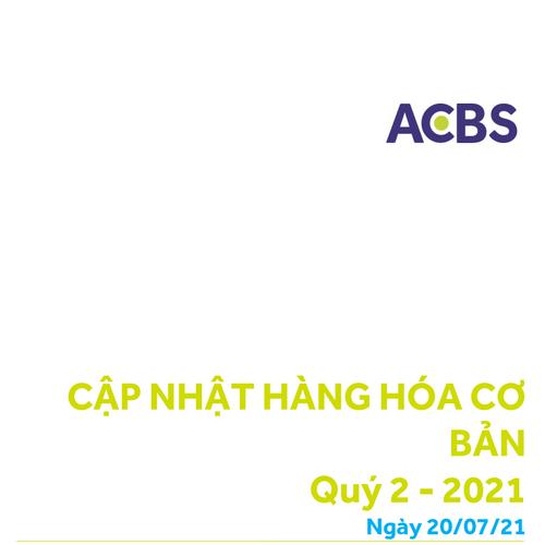 ACBS: Hàng hóa cơ bản quý II/2021