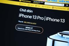 Nhiều đại lý ở Việt Nam ngừng nhận đặt cọc iPhone 13, hoàn tiền khách